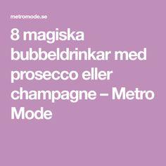 8 magiska bubbeldrinkar med prosecco eller champagne – Metro Mode