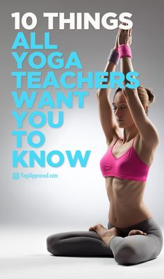 10 Things Your Yoga Teacher Wants You to Know - YogiApproved.com