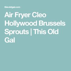 Air Fryer Cleo Hollywood Brussels Sprouts | This Old Gal
