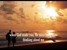 When God Made You My Love!!! <3  What A Blessing You Are To Me!!!!  Thank You Forever & All Eternity!! <3