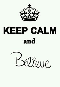 ♛ KEEP CALM ♛ AND BELIEVE