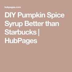 DIY Pumpkin Spice Syrup Better than Starbucks   HubPages