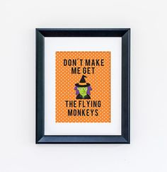Don't Make Me Get The Flying Monkeys  Halloween Print by jpurifoy, $6.99 #wallart #homedecor #style #interiorstyling #artwork #interiordecoration #interiordecor #interiordesign #gallerywall #print #fall #autumn #halloween