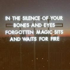 'In the silence of your bones and eyes.. Forgotten magic sits and waits for fire' just look, magic is everywhere LOVE, DON'T HATE #loversanddriftersclub by Robert Montgomery