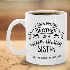 Funny Brother Mug Proud Brother Of A Freaking Awesome Sister Gag Sarastic Gift For Sibling - Gifts box ideas, Gifts for teens,Gifts for boyfriend, Gifts packaging Birthday Present For Brother, Christmas Gifts For Brother, Cute Birthday Gift, Funny Birthday Cards, Diy Birthday, Brother Gifts, Christmas Presents, Humor Birthday, Card Birthday