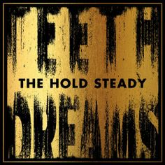 Teeth Dreams / The Hold Steady  http://encore.greenvillelibrary.org/iii/encore/record/C__Rb1371779