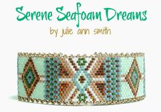 Julie Ann Smith Designs SERENE SEAFOAM DREAMS Odd Count Peyote Bracelet Pattern