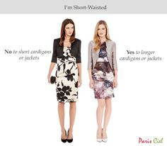 I'm Short-Waisted: 1. Yes to longer cardigans or jackets. Continue reading here: Tips & Tricks to Dressing Short-Waisted Body Type (click picture for link)