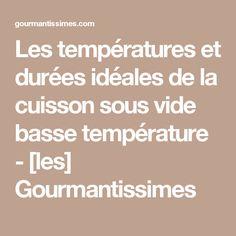 Les températures et durées idéales de la cuisson sous vide basse température - [les] Gourmantissimes