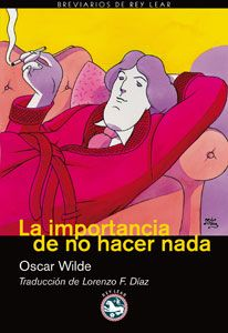 La Importancia de no hacer nada / Oscar Wilde. Rey Lear, 2010