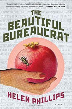 The Beautiful Bureaucrat: A Novel by Helen Phillips