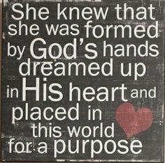 The first time I ever read this, I thought of you and it made me cry. You were created for a purpose baby girl!