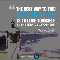 """""""The best way to find yourself is to lose yourself in the service of others. """"-Mahatma Gandhi Build up everyday your business acumen. Join now for free : http://www.bluesophy.com/en/auth/"""