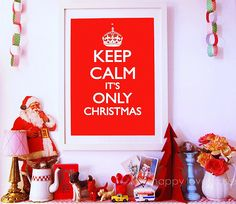 Keep Calm its Only Christmas (Make this w/ ornament @ top instead of crown...)