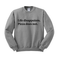 ae29b37f03 Life Disappoints Pizza Does Not Crewneck Sweatshirt