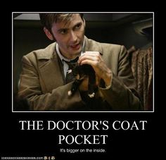 The Doctor's Coat Pocket - It's bigger on the inside. He seriously keeps everything in there...