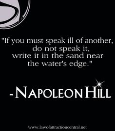 We are all human, but having sustained negative thoughts do nothing but bring the negative upon our own being. The law of attraction is easy to use when you are aware of it. The secret is to not carry any ill feelings. When you feel you must vent, take Napoleon Hills advice!