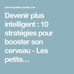 Devenir plus intelligent : 10 stratégies pour booster son cerveau - Les petits…