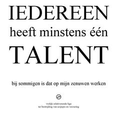 1 talent, getting on my nerves Best Quotes, Funny Quotes, Life Quotes, Qoutes, Dutch Words, Talent Quotes, Word Sentences, Types Of Humor, Dutch Quotes