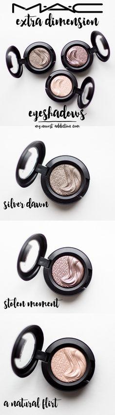 MAC Extra Dimension Eyeshadows | Silver Dawn, Stolen Moment, A Natural Flirt - My Newest Addiction