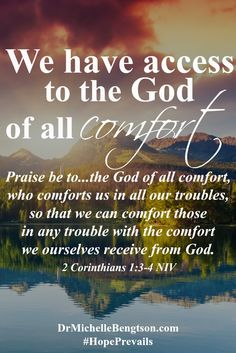 """Depression does not have to become a permanent way of life. We have access to the God of all comfort. """"Praise be to the God and Father of our Lord Jesus Christ, the Father of compassion and the God of all comfort, who comforts us in all our troubles, so that we can comfort those in any trouble with the comfort we ourselves receive from God."""" 2 Corinthians 1:3-4 Christian Inspirational Quote. Depression. Mental Health. Scripture."""