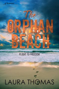 Orphan Beach by Laura Thomas, romantic suspense Historical Romance, Historical Fiction, Ex Boyfriend Humor, Laura Thomas, Book Trailers, Orphan, Book Publishing, Beach, Freedom