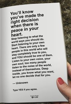 You'll know when you've made the right decision when there is peace in your heart. Great Quotes, Quotes To Live By, Me Quotes, Motivational Quotes, Inspirational Quotes, Note To Self, Self Help, Cool Words, In This World