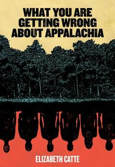 What You Are Getting Wrong about Appalachia (a rebuttal to Hillbilly Elegy)