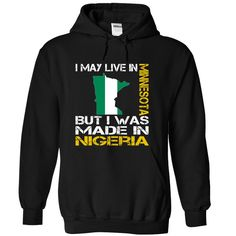 I May Live in Minnesota இ But I Was Made ③ in NigeriaI May Live in Minnesota But I Was Made in Nigeria. These T-Shirts and Hoodies are perfect for you! Get yours now and wear it proud!keywords