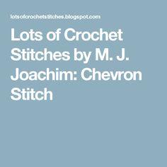Lots of Crochet Stitches by M. J. Joachim: Chevron Stitch