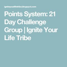 Points System: 21 Day Challenge Group | Ignite Your Life Tribe