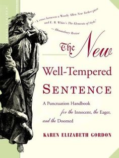 The New Well-Tempered Sentence: A Punctuation Handbook for the Innocent, the Eager, and the Doomed by Karen Elizabeth Gordon, http://www.amazon.com/dp/B004KAB4XS/ref=cm_sw_r_pi_dp_Uvg.qb170XZMB
