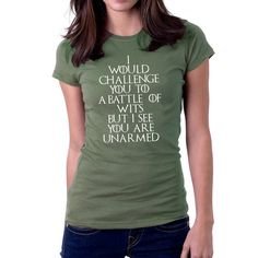 I Would Challenge you to a Battle of Wits but I See by SillyTees