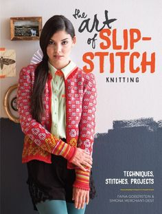 The Art of Slip Stitch Knitting: Techniques, Stitches, Projects; Fain | InterweaveStore.com