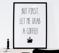 But first let me grab a coffee! Get it now!  http://etsy.me/2kca0UP #Coffee #Fun #Etsy #WallArt #HomeDecor #Printable #Quote #Inspirational #Motivational #Cheap #EtsyFinds #EtsyForAll #Stampe #Prints #Decor #EtsyHunter #etsyseller #art #black #instalove #instalike #coffee Wonderful Wall Art Designs to Brighten your Life!