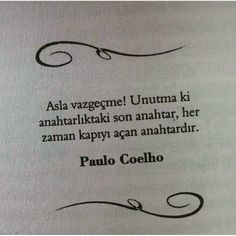 Asla vazgeçme! Unutma ki anahtarlıktaki son anahtar, her zaman kapıyı açan anahtardır. - Paulo Coelho