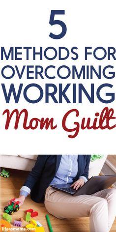 5 Methods For Overcoming Working Mom Guilt