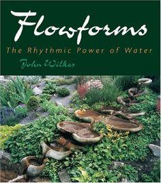 Flowforms: The Rhythmic Power of Water (Rythmic Power of Water) by John Wilkes