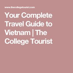 Your Complete Travel Guide to Vietnam | The College Tourist