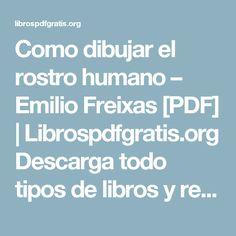 Como dibujar el rostro humano – Emilio Freixas [PDF]   Librospdfgratis.org Descarga todo tipos de libros y revistas gratis