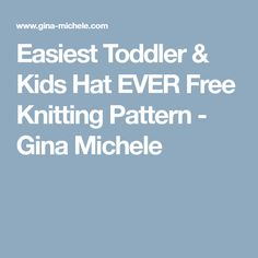 Easiest Toddler & Kids Hat EVER Free Knitting Pattern - Gina Michele