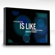 """""""A little bad taste is like a nice dash of paprika."""" - Dorothy Parker"""