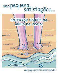 …enterrar os pés na areia da praia!sugestão maravilhosa daEmmanuelle Marques! :D