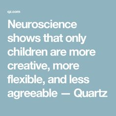 Neuroscience shows that only children are more creative, more flexible, and less agreeable — Quartz