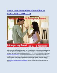 #How #to #solve #love #problems #by #vashikaran #mantra ? +91-7837827129 Everyone knows the importance of love in our lives. Love is a mysterious and indefinite fall of two people when they are in love. But we are not able to understand, the problems of love arise and we lose our true love forming our life. But now we have much way to solve love problems like the use of vashikaran. Vashikaran is the best way to solve problems of love and other problems of human life. Our vashikaran…