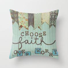 Choose Faith over worry Throw Pillow by The Artsy Girl Studio   - $20.00