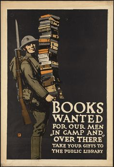 "Books Wanted For Our Men in Camp and ""Over There."" Take our Gifts to the Public Library. Fine-art poster printed on museum quality paper. This vintage WWI poster shows a soldier carrying a stack of books. Circa Illustrated by Charles Buckles Falls."