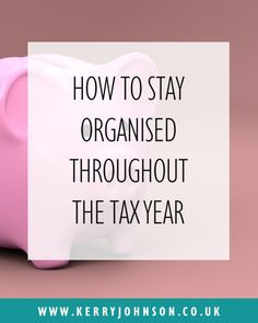 How to Stay Organised Throughout the Tax Year | KerryJohnson.co.uk Accounts | Small Business | Work from Home | Bookkeeping