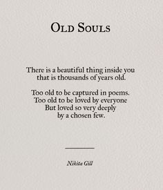 Old Souls — Nikita Gill I love being an old soul nd this is sooo true Old Soul Quotes, Life Quotes Love, Poem Quotes, Great Quotes, Words Quotes, Quotes To Live By, Inspirational Quotes, Sayings, Quotes On Poetry