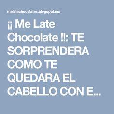 ¡¡ Me Late Chocolate !!: TE SORPRENDERA COMO TE QUEDARA EL CABELLO CON ESTA RECETA